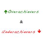 Overachievers & Underachievers
